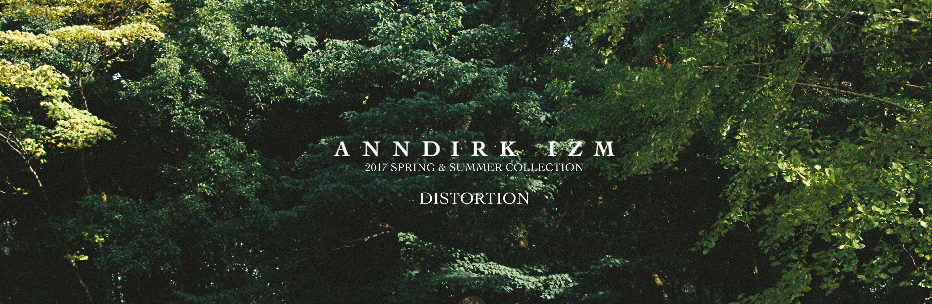 ANNDIRK IZM(アンダークイズム)」Spring/Summer
